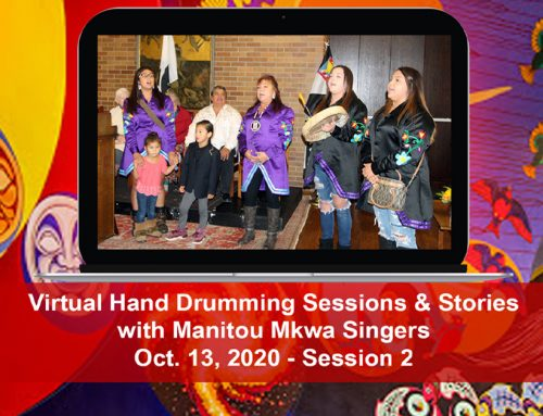 Virtual Hand Drumming and Storytelling with the Manitou Mkwa Singers, Oct. 13, 2020